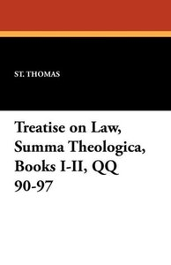 Treatise on Law, Summa Theologica, Books I-II, QQ 90-97