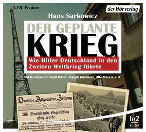 Der geplante Krieg - wie Hitler Deutschland in den 2. Weltkrieg