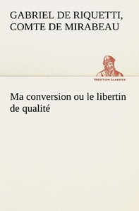 Ma conversion ou le libertin de qualité