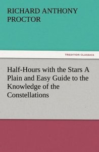 Half-Hours with the Stars A Plain and Easy Guide to the Knowledg
