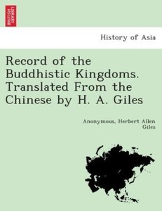 Record of the Buddhistic Kingdoms. Translated from the Chinese b