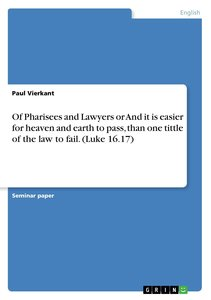 Of Pharisees and Lawyers or And it is easier for heaven and eart