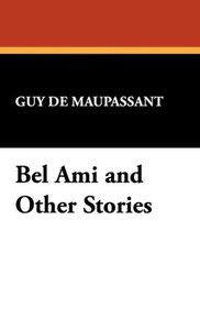 Bel Ami and Other Stories