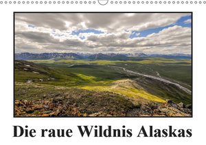 Die raue Wildnis Alaskas (Wandkalender 2019 DIN A3 quer)