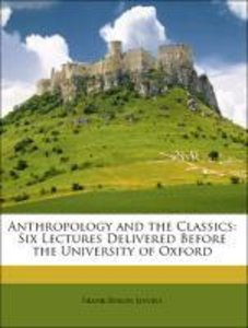Anthropology and the Classics: Six Lectures Delivered Before the