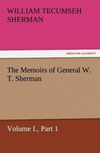 The Memoirs of General W. T. Sherman, Volume I., Part 1