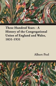 These Hundred Years - A History of the Congregational Union of E