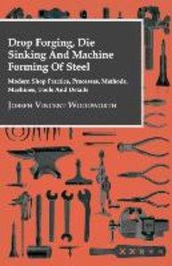 Drop Forging, Die Sinking and Machine Forming of Steel - Modern