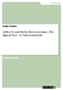 "Arthur Conan Doyles Kriminalroman ""The Sign of Four"" im Schulunt"