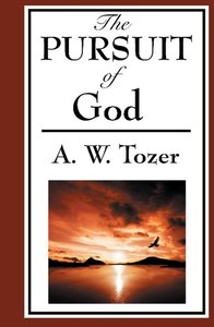 The Pursuit of God (A Christian Classic)