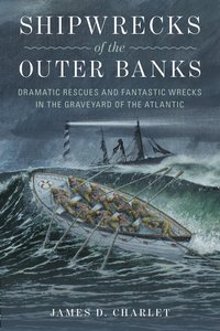 Shipwrecks of the Outer Banks: Dramatic Rescues and Fantastic Wr