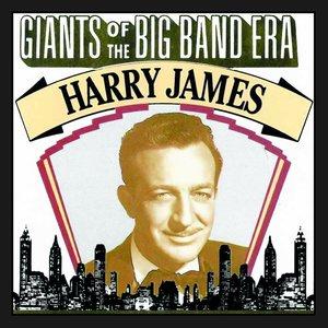 Giants Of The Big Band Era: Harry James