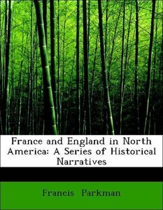 France and England in North America: A Series of Historical Narr