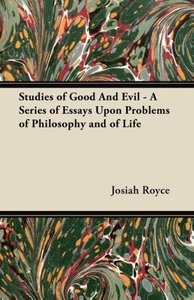 Studies of Good And Evil - A Series of Essays Upon Problems of P