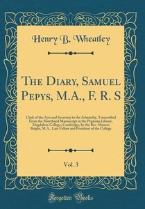 The Diary, Samuel Pepys, M.A., F. R. S, Vol. 3