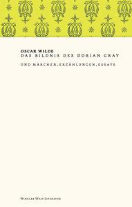 Das Bildnis des Dorian Gray & Märchen, Erzählungen, Essays