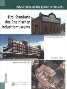 Drei Standorte des Rheinischen Industriemuseums