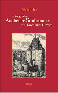 Die grosse Aachener Stadtmauer mit Toren und Türmen
