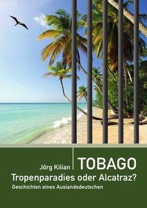 Tobago - Tropenparadies oder Alcatraz?