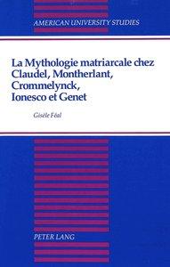 La mythologie matriarcale chez Claudel, Montherlant, Crommelynck