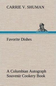 Favorite Dishes : a Columbian Autograph Souvenir Cookery Book