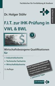 Stöhr, H: F.I.T. zur IHK-Prüfung in VWL & BWL