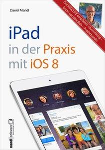 iPad in der Praxis mit iOS 8 - leicht verständlich und umfassend