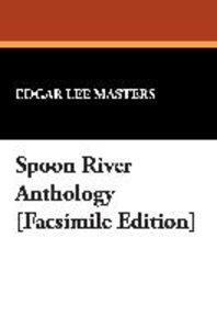 Spoon River Anthology [Facsimile Edition]