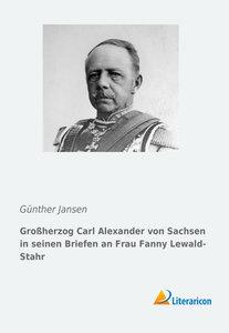 Großherzog Carl Alexander von Sachsen in seinen Briefen an Frau