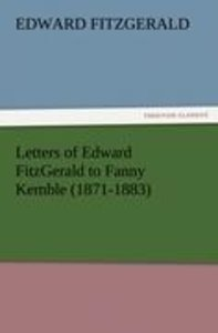 Letters of Edward FitzGerald to Fanny Kemble (1871-1883)