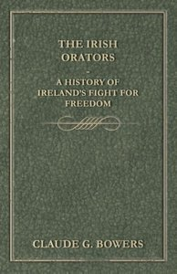 The Irish Orators - A History of Ireland's Fight for Freedom