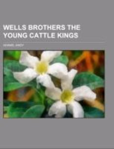 Wells Brothers The Young Cattle Kings