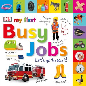 Tabbed Board Books: My First Busy Jobs Let\'s Go to Work