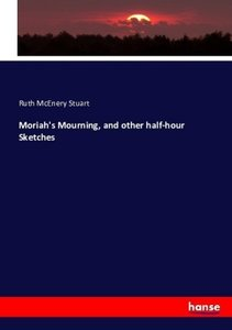 Moriah\'s Mourning, and other Half-Hour Sketches