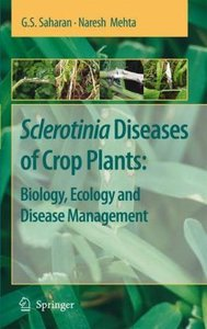 Sclerotinia Diseases of Crop Plants: Biology, Ecology and Diseas