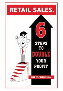 Retail Sales. 6 Steps to Double Your Profit