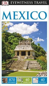 DK Publishing: DK Eyewitness Travel Guide: Mexico