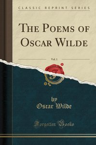 The Poems of Oscar Wilde, Vol. 1 (Classic Reprint)