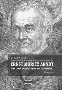Ernst Moritz Arndt. Eine Biographie.