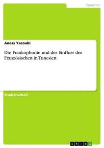 Die Frankophonie und der Einfluss des Französischen in Tunesien