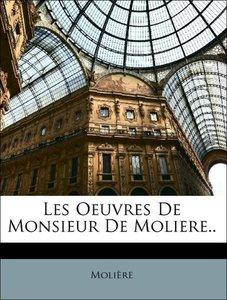 Les Oeuvres De Monsieur De Moliere..