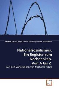 Nationalsozialismus. Ein Register zum Nachdenken. Von A bis Z