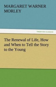 The Renewal of Life, How and When to Tell the Story to the Young