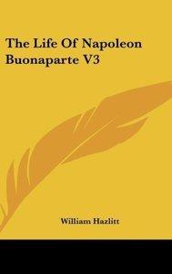 The Life Of Napoleon Buonaparte V3