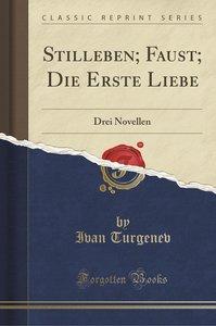 Stilleben; Faust; Die Erste Liebe