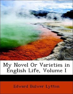 My Novel Or Varieties in English Life, Volume I