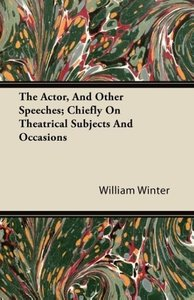 The Actor, and Other Speeches; Chiefly on Theatrical Subjects an