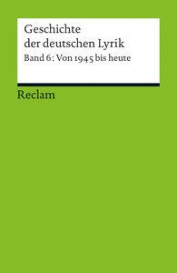 Geschichte der deutschen Lyrik. Band 6: Von 1945 bis heute