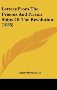 Letters From The Prisons And Prison Ships Of The Revolution (186