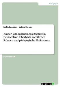 Kinder- und Jugendmedienschutz in Deutschland. Überblick, rechtl